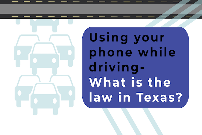 Using Your Phone While Driving - What Is The Law In Texas?